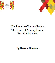 The Promise of Reconciliation: The Limits of Amnesty Law in Post-Conflict Aceh