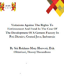 Violation Against The Right To Environment And To Food In The Case Of The Development Of A Cement Factory In Pati District, Central Java, Indonesia
